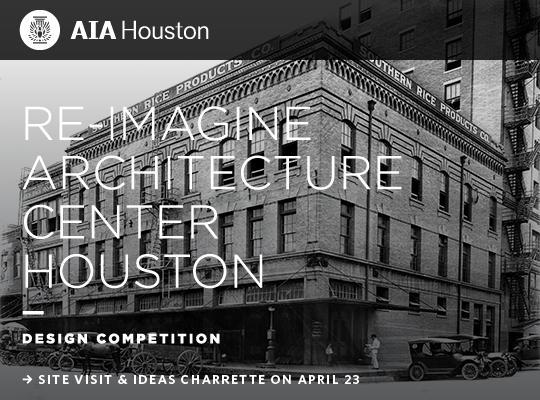 re-imagine architecture center houston design competition: site